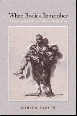 When Bodies Remember: Experiences and Politics of AIDS in South Africa - California Series in Public Anthropology 15 (Paperback)