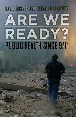 Are We Ready?: Public Health since 9/11 - California/Milbank Books on Health and the Public 15 (Paperback)