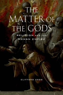 The Matter of the Gods: Religion and the Roman Empire - Transformation of the Classical Heritage 44 (Hardback)