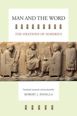 Man and the Word: The Orations of Himerius - Transformation of the Classical Heritage 43 (Hardback)