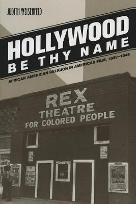 Hollywood Be Thy Name: African American Religion in American Film, 1929-1949 (Paperback)