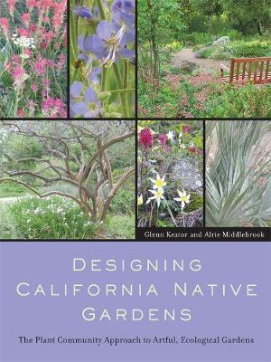 Designing California Native Gardens: The Plant Community Approach to Artful, Ecological Gardens (Paperback)