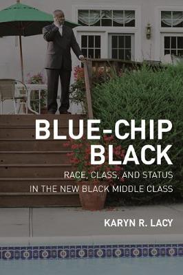 Blue-Chip Black: Race, Class, and Status in the New Black Middle Class (Paperback)