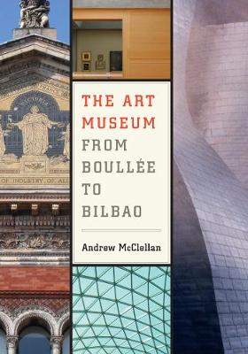 The Art Museum from Boullee to Bilbao (Paperback)