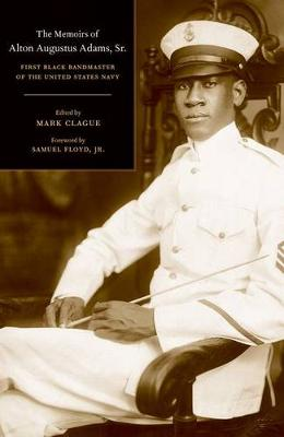 The Memoirs of Alton Augustus Adams, Sr.: First Black Bandmaster of the United States Navy - Music of the African Diaspora 12 (Hardback)