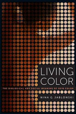 Living Color: The Biological and Social Meaning of Skin Color (Hardback)