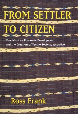 From Settler to Citizen: New Mexican Economic Development and the Creation of Vecino Society, 1750-1820 (Paperback)