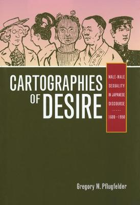 Cartographies of Desire: Male-Male Sexuality in Japanese Discourse, 1600-1950 (Paperback)