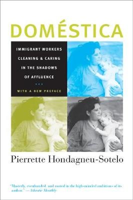 Domestica: Immigrant Workers Cleaning and Caring in the Shadows of Affluence, With a New Preface (Paperback)