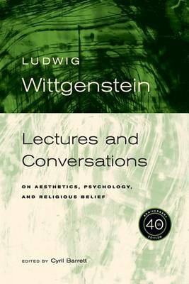 Wittgenstein: Lectures and Conversations on Aesthetics, Psychology and Religious Belief, 40th Anniversary Edition (Paperback)