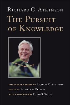 The Pursuit of Knowledge: Speeches and Papers of Richard C. Atkinson (Paperback)