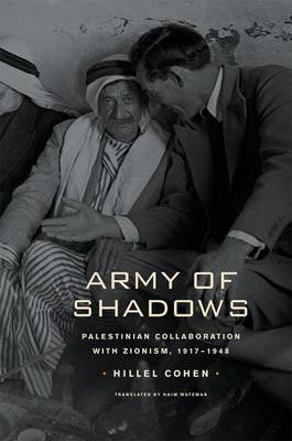 Army of Shadows: Palestinian Collaboration with Zionism, 1917-1948 (Hardback)