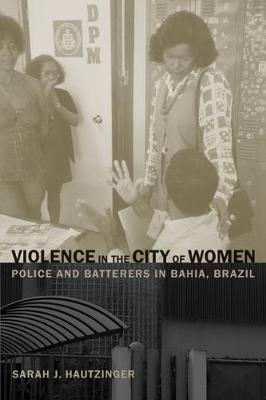 Violence in the City of Women: Police and Batterers in Bahia, Brazil (Paperback)