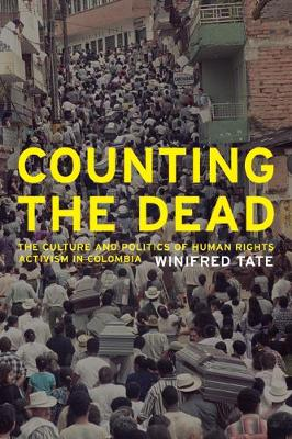 Counting the Dead: The Culture and Politics of Human Rights Activism in Colombia - California Series in Public Anthropology 18 (Paperback)