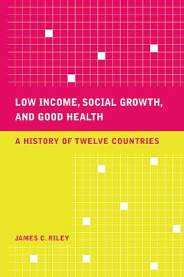 Low Income, Social Growth, and Good Health: A History of Twelve Countries - California/Milbank Books on Health and the Public 17 (Hardback)