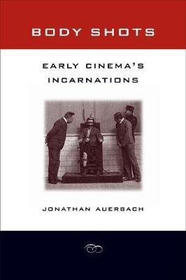 Body Shots: Early Cinema's Incarnations (Paperback)