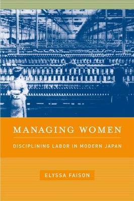 Managing Women: Disciplining Labor in Modern Japan (Hardback)