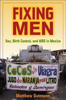 Fixing Men: Sex, Birth Control, and AIDS in Mexico (Paperback)