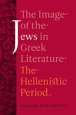 The Image of the Jews in Greek Literature: The Hellenistic Period - Hellenistic Culture and Society 51 (Hardback)