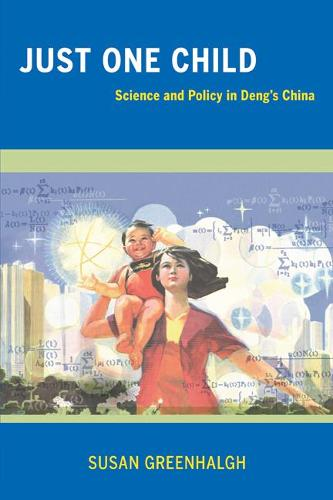 Just One Child: Science and Policy in Deng's China (Paperback)