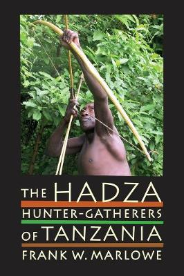 The Hadza: Hunter-Gatherers of Tanzania - Origins of Human Behavior and Culture 3 (Paperback)