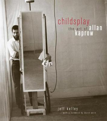 Childsplay: The Art of Allan Kaprow (Paperback)