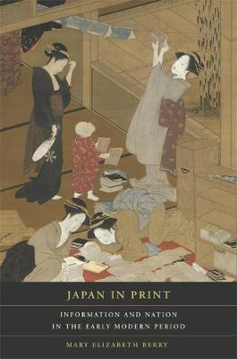 Japan in Print: Information and Nation in the Early Modern Period - Asia: Local Studies / Global Themes 12 (Paperback)