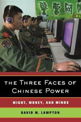 The Three Faces of Chinese Power: Might, Money, and Minds (Paperback)