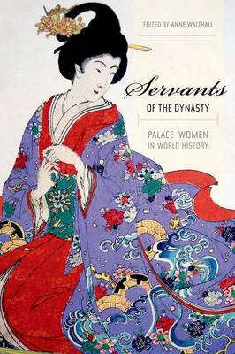 Servants of the Dynasty: Palace Women in World History - California World History Library 7 (Hardback)