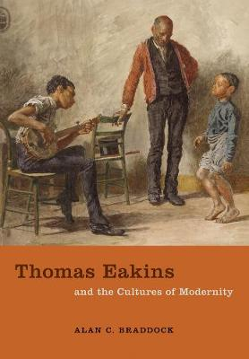 Thomas Eakins and the Cultures of Modernity (Hardback)