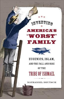 """Inventing America's """"Worst"""" Family: Eugenics, Islam, and the Fall and Rise of the Tribe of Ishmael (Paperback)"""
