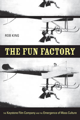 The Fun Factory: The Keystone Film Company and the Emergence of Mass Culture (Paperback)