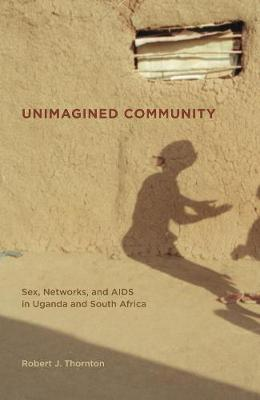 Unimagined Community: Sex, Networks, and AIDS in Uganda and South Africa - California Series in Public Anthropology 20 (Paperback)