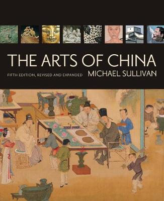 The Arts of China, Fifth Edition, Revised and Expanded (Hardback)
