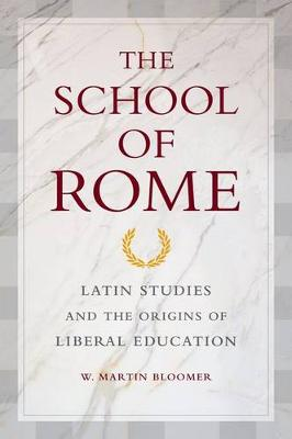 The School of Rome: Latin Studies and the Origins of Liberal Education (Hardback)