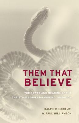 Them That Believe: The Power and Meaning of the Christian Serpent-Handling Tradition (Paperback)