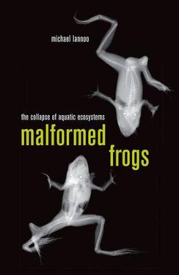 Malformed Frogs: The Collapse of Aquatic Ecosystems (Hardback)