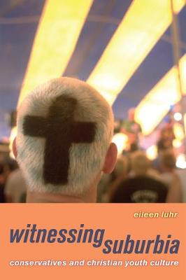 Witnessing Suburbia: Conservatives and Christian Youth Culture (Paperback)
