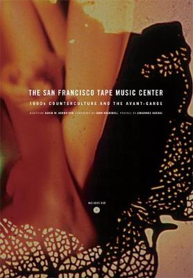 The San Francisco Tape Music Center: 1960s Counterculture and the Avant-Garde (Paperback)