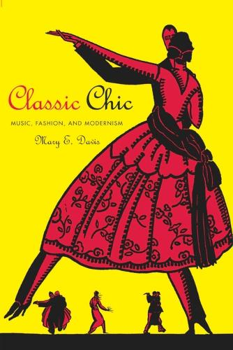 Classic Chic: Music, Fashion, and  Modernism - California Studies in 20th-Century Music 6 (Paperback)
