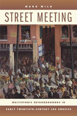 Street Meeting: Multiethnic Neighborhoods in Early Twentieth-Century Los Angeles (Paperback)