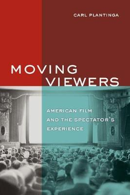 Moving Viewers: American Film and the Spectator's Experience (Paperback)