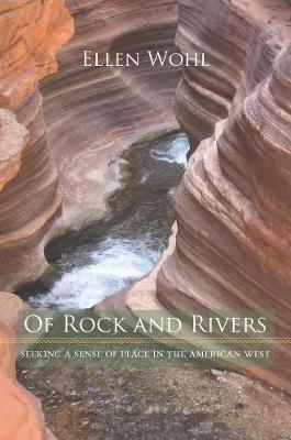 Of Rock and Rivers: Seeking a Sense of Place in the American West (Hardback)