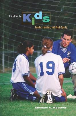 It's All for the Kids: Gender, Families, and Youth Sports (Paperback)