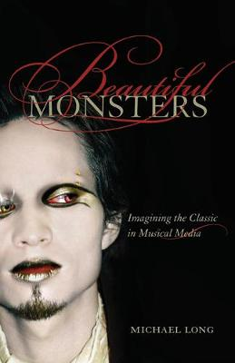 Beautiful Monsters: Imagining the Classic in Musical Media - California Studies in 20th-Century Music 10 (Paperback)