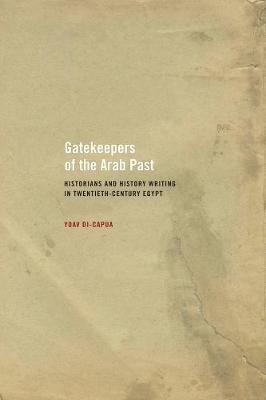 Gatekeepers of the Arab Past: Historians and History Writing in Twentieth-Century Egypt (Paperback)