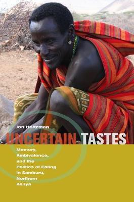 Uncertain Tastes: Memory, Ambivalence, and the Politics of Eating in Samburu, Northern Kenya (Paperback)
