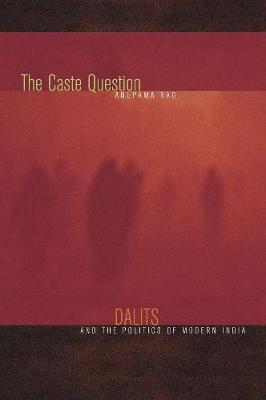 The Caste Question: Dalits and the Politics of Modern India (Paperback)