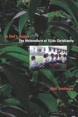 In God's Image: The Metaculture of Fijian Christianity - The Anthropology of Christianity 5 (Paperback)
