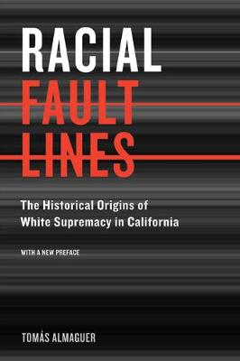 Racial Fault Lines: The Historical Origins of White Supremacy in California (Paperback)